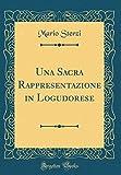 Una Sacra Rappresentazione in Logudorese (Classic Reprint)