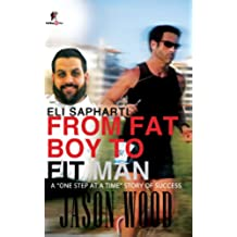 """From Fat Boy to Fit Man: A """"One Step at a Time Story of Success"""" (English Edition)"""