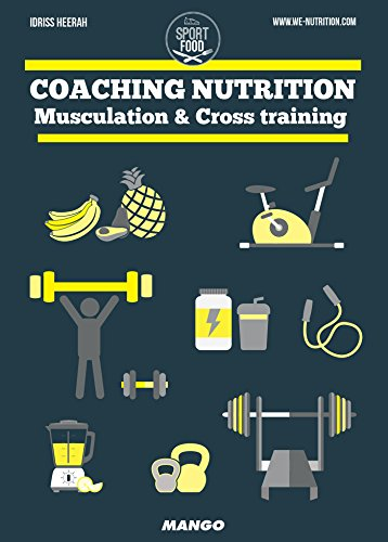 Coaching nutrition - Musculation & Cross training (Sport et Food) par Idriss Heerah