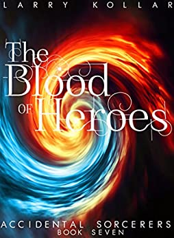 The Blood of Heroes: Accidental Sorcerers, Book 7 (English Edition) di [Kollar, Larry]