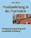 Praxisanleitung in der Psychiatrie: Einsatzplanung und gezielt punktuelle Anleitung