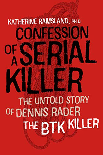 Confession of a Serial Killer: The Untold Story of Dennis Rader, the BTK Killer (English Edition)