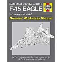 McDonnell Douglas/Boeing F-15 Eagle Manual: 1972 onwards (all marks) (Haynes Owners Workshop Manual) by Steve Davies (2014-11-01)