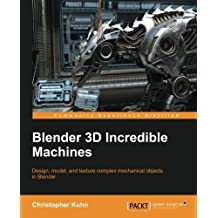 Blender 3D Incredible Machines by Christopher Kuhn (2016-02-29)