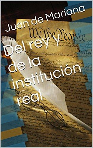 Del rey y de la institución real: (De rege et regis institutione) por Juan de Mariana