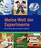 Meine Welt der Experimente: Erste Versuche zum Selbermachen