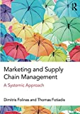 Marketing and Supply Chain Management: A Systemic Approach