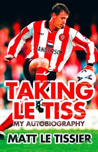 Taking le Tiss (English Edition) por Matt Le Tissier