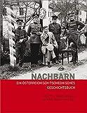 Nachbarn: Ein österreichisch-tschechisches Geschichtsbuch -