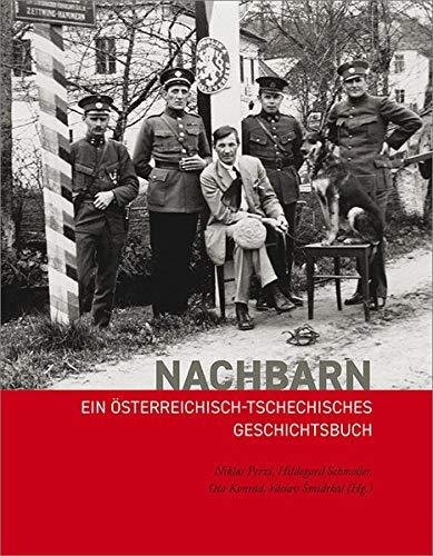 Nachbarn: Ein österreichisch-tschechisches Geschichtsbuch