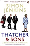 Thatcher And Sons: A Revolution In Three Acts by Simon Jenkins (2007-10-30)