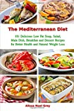 The Mediterranean Diet: 101 Delicious Low Fat Soup, Salad, Main Dish, Breakfast and Dessert Recipes for Better Health and Natural Weight Loss: Healthy Weight Loss Diets