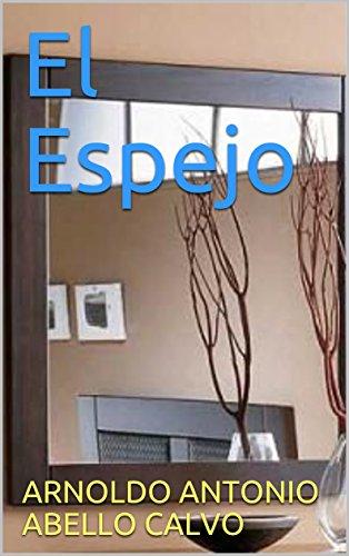 El Espejo por ARNOLDO ANTONIO ABELLO CALVO