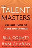 The Talent Masters: Why Smart Leaders Put People Before Numbers by Ram Charan (2011-01-05)