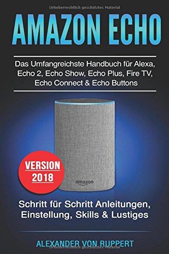 Amazon Echo: Das umfangreichstes Handbuch für Alexa, Echo 2, Echo Show, Echo Plus, Fire TV, Echo Connect & Echo Buttons: Schritt für Schritt Anleitungen, Einstellung, Skills & Lustiges - Version 2018 (Alexander Ii)