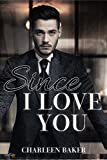 Since I Love You (Since-Reihe 2) von Charleen Baker