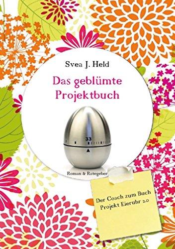 Das geblümte Projektbuch: Der Coach zum Ratgeber-Roman Projekt Eieruhr 2.0 - Warum selbstbewusste Frauen nicht mehr auf den Zufall warten