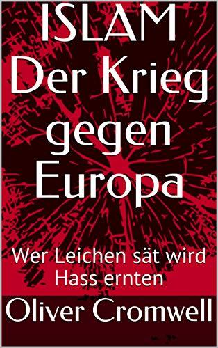 ISLAM Der Krieg gegen Europa: Wer Leichen sät wird Hass ernten