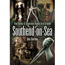 Foul Deeds & Suspicious Deaths in & Around Southend-on-Sea