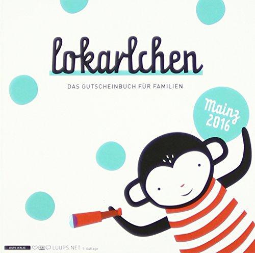 Lokarlchen 2016: Das Gutscheinbuch für Familien - Mainz 2016