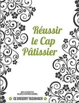 Réussir le CAP de pâtisserie: Avec les recettes validées d'un professionnel par [Taounhaer, Gregory]