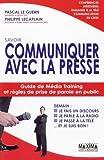 Savoir communiquer avec la presse : Guide de Média Training et règles de prise de parole en public de Pascal Le Guern (21 juin 2007) Broché