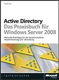 Active Directory - Das Praxisbuch für Windows Server 2008: Wertvolle Praxistipps für die Verzeichnisdienst-Implementierung und -Verwaltung: Die praxisorientierte ... und -Verwaltung
