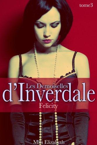 Roman rotique Les Demoiselles d'Inverdale -tome 3- Felicity