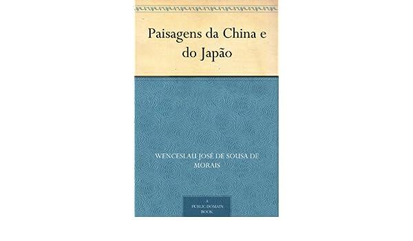 Paisagens da China e do Japão by Wenceslau de Moraes