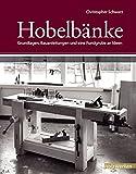 Hobelbänke: Grundlagen, Bauanleitungen und eine Fundgrube...