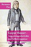 Kaspar Hauser - Augenzeugenberichte und Selbstzeugnisse: (Illustrierte Komplettausgabe) - Herausgegeben, eingeleitet und mit Fußnoten versehen von Hermann Pies