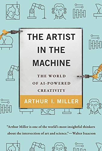 The Artist in the Machine - The World of AI-Powered Creativity (The MIT Press)