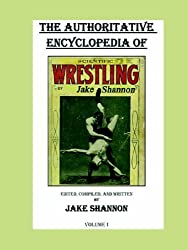 The Authoritative Encyclopedia of Scientific Wrestling by Jake Shannon (2004-06-14)