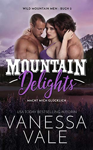 Mountain Delights: macht mich glücklich (Wild Mountain Men 2)