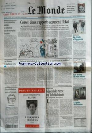MONDE (LE) [No 17048] du 18/11/1999 - LES REVENDICATIONS SALARIALES SE MULTIPLIENT DANS LES ENTREPRISES FRANCAISES - AU KOSOVO, LE MALHEUR SERBE - DECENTRALISATION SANS SCHPROUM - CORSE - DEUX RAPPORTS ACCUSENT L'ETAT - QUI AVAIT PIEGE LA BOITE DE CIGARES MEURTRIERE DE LA PREFECTURE DU BAS-RHIN ? PAR JACQUES FORTIER ET MARTIN PLICHTA - GENOCIDE RUSSE EN TCHETCHENIE PAR ZBIGNIEW BRZEZINSKI - LE CRASH D'EGYPTAIR - LES TRAINS DE NOS REVES - LA PUB AU MUSEE - LES CAUSES PERDUES PAR JEAN-CHR