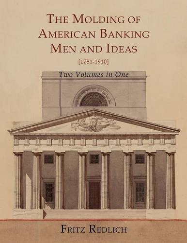 the-molding-of-american-banking-men-and-ideas-1781-1910-two-volumes