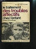 Telecharger Livres LE TRAITEMENT DES TROUBLES AFFECTIFS CHEZ L ENFANT L AMOUR NE SUFFIT PAS PEDAGOGIE PSYCHOSOCIALE (PDF,EPUB,MOBI) gratuits en Francaise