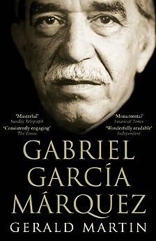 Gabriel Garcia Marquez: A Life di [Martin, Gerald]