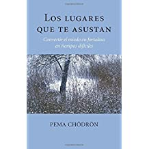 Los Lugares Que Te Asustan (the Places That Scare You): Convertir El Miedo En Fortaleza En Tiempos Difíciles