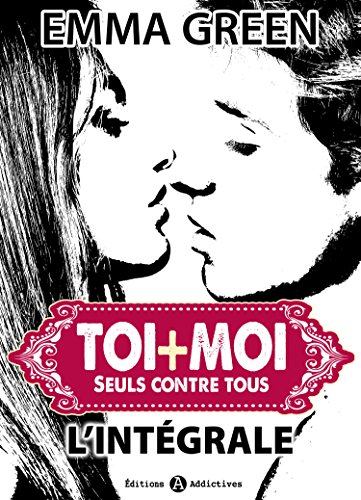 Toi + Moi : seuls contre tous - L'intégrale par Emma Green