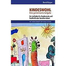 Kindeswohl. Eine gemeinsame Aufgabe: Ein Leitfaden für Studierende und Fachkräfte der Sozialen Arbeit