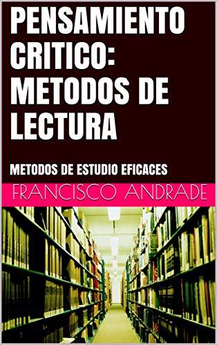 PENSAMIENTO CRITICO: METODOS DE LECTURA: METODOS DE ESTUDIO EFICACES por FRANCISCO ANDRADE
