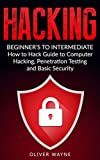 Hacking: Beginner's To Intermediate How to Hack Guide to Computer Hacking, Penetration Testing and Basic Security (Hacking For Beginners, Penetration Testing, Computer Security, How to Hack Book 1)
