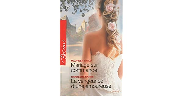 Mariage sur commande - La vengeance dune amoureuse (Harlequin Passions) (French Edition)