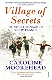 Front cover for the book Village of Secrets: Defying the Nazis in Vichy France by Caroline Moorehead