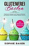 Glutenfrei Backen: Praktische Rezepte und Tipps zum Backen von Kuchen, Muffins, Keksen, Broten und Co! Eine Einführung in das glutenfreie Backen. Inklusive vieler Rezepte ohne Weizen und Gluten!