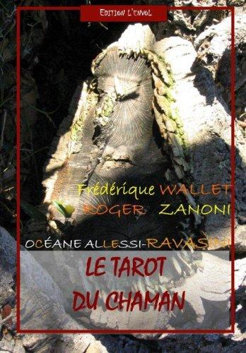 Le Tarot Du Chaman (Cartes + Livret) par Océane Allessi-Ravasini (Textes), Roger Zanoni (Textes), Frédérique Wallet (Photographies et textes)