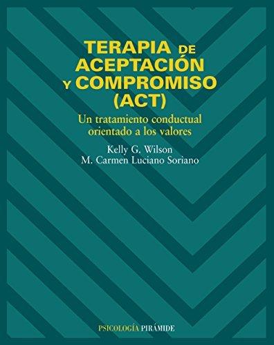 Terapia de aceptacion y compromiso (ACT) (Psicologia / Psychology) (Spanish Edition) by Kelly G. Wilson (2007-09-24)