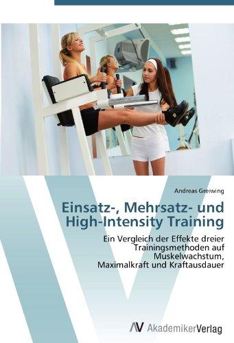Einsatz-, Mehrsatz- und High-Intensity Training: Ein Vergleich der Effekte dreier  Trainingsmethoden auf  Muskelwachstum,  Maximalkraft und Kraftausdauer