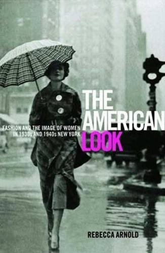 The American Look: Sportswear, Fashion and the Image of Women in 1930s and 1940s New York by Rebecca Arnold (2008-11-15)